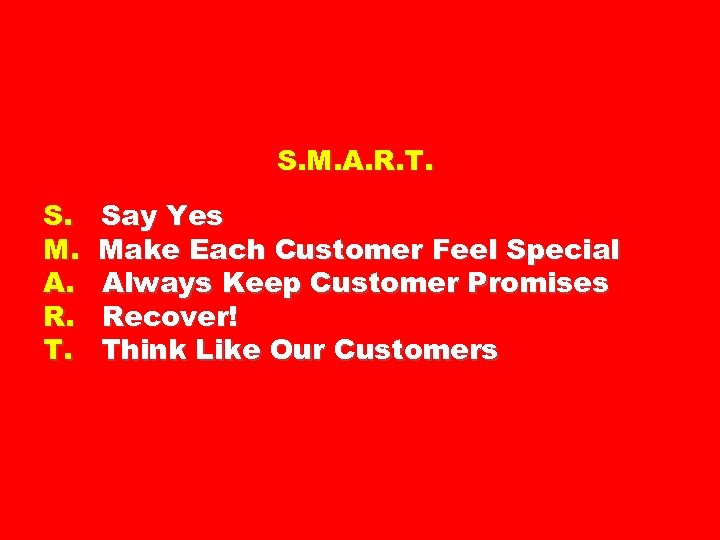S. M. A. R. T. Say Yes Make Each Customer Feel Special Always Keep