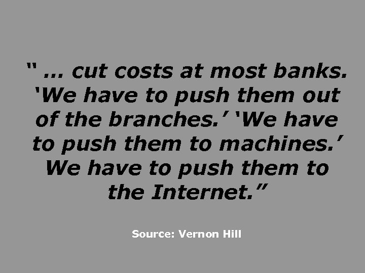 """"""" … cut costs at most banks. 'We have to push them out of"""