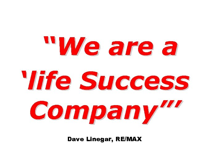 """""""We are a 'life Success Company""""' Dave Linegar, RE/MAX"""