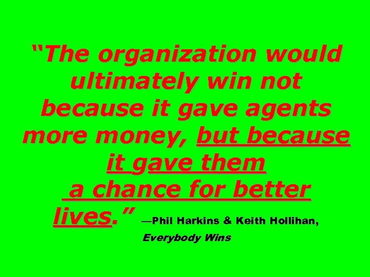 """""""The organization would ultimately win not because it gave agents more money, but because"""