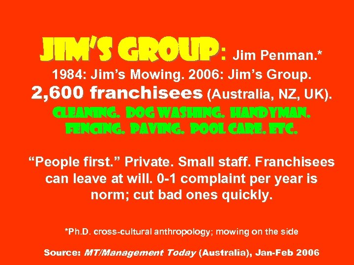 Jim's Group: Jim Penman. * 1984: Jim's Mowing. 2006: Jim's Group. 2, 600 franchisees
