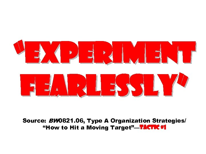 """""""Experiment fearlessly"""" Source: BW 0821. 06, Type A Organization Strategies/ """"How to Hit a"""