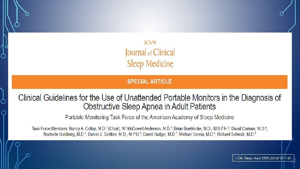 J Clin Sleep Med 2007; 3(7): 737 -747