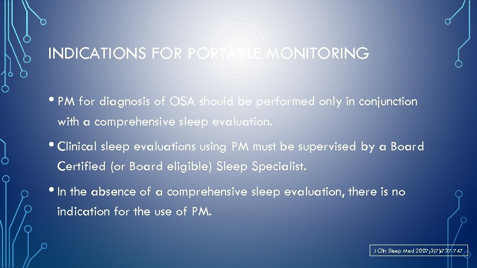 INDICATIONS FOR PORTABLE MONITORING • PM for diagnosis of OSA should be performed only