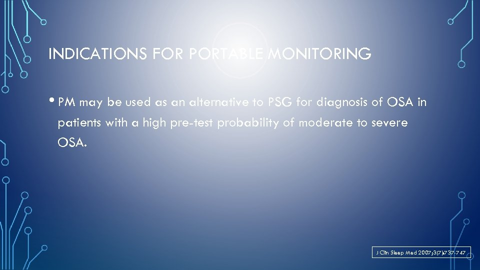 INDICATIONS FOR PORTABLE MONITORING • PM may be used as an alternative to PSG