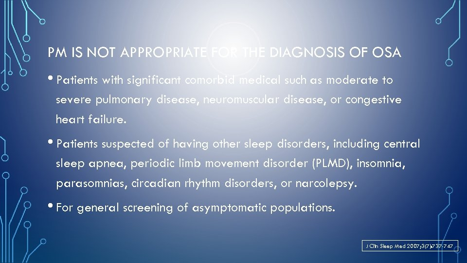 PM IS NOT APPROPRIATE FOR THE DIAGNOSIS OF OSA • Patients with significant comorbid