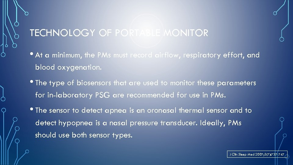 TECHNOLOGY OF PORTABLE MONITOR • At a minimum, the PMs must record airflow, respiratory