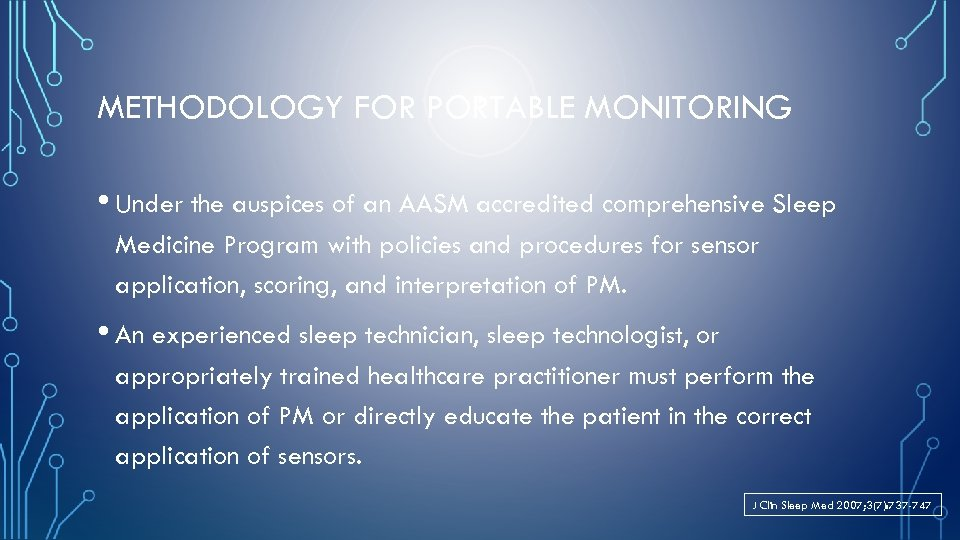 METHODOLOGY FOR PORTABLE MONITORING • Under the auspices of an AASM accredited comprehensive Sleep