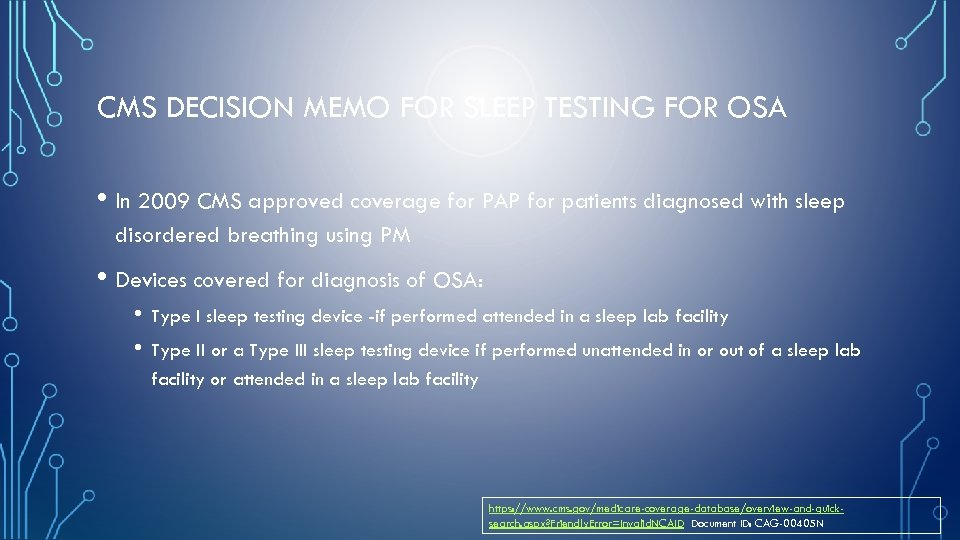 CMS DECISION MEMO FOR SLEEP TESTING FOR OSA • In 2009 CMS approved coverage