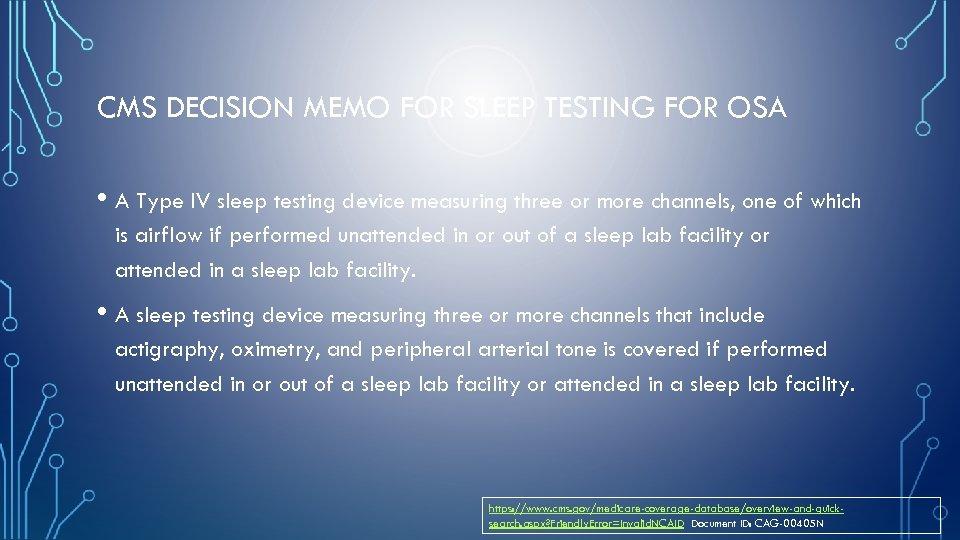CMS DECISION MEMO FOR SLEEP TESTING FOR OSA • A Type IV sleep testing