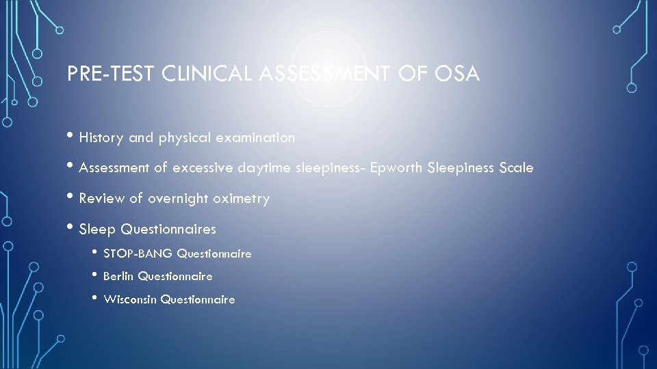 PRE-TEST CLINICAL ASSESSMENT OF OSA • History and physical examination • Assessment of excessive