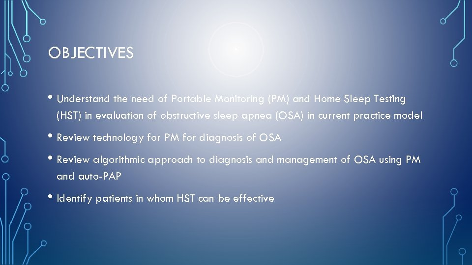 OBJECTIVES • Understand the need of Portable Monitoring (PM) and Home Sleep Testing (HST)