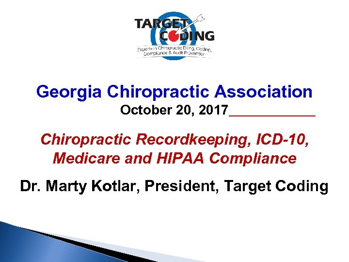 Georgia Chiropractic Association October 20, 2017 Chiropractic Recordkeeping, ICD-10, Medicare and HIPAA Compliance Dr.