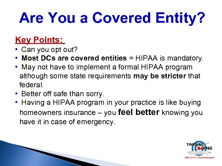 Are You a Covered Entity? Key Points: • Can you opt out? • Most