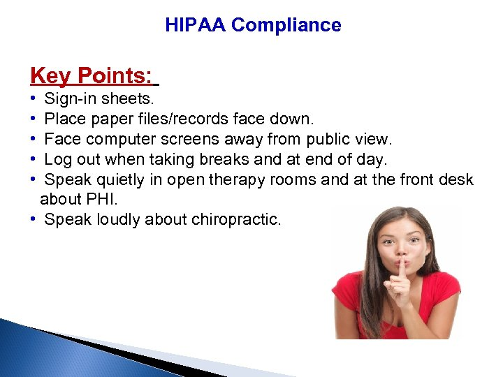 HIPAA Compliance Key Points: • Sign-in sheets. • Place paper files/records face down. •