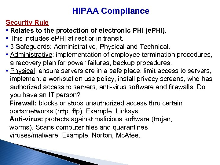 HIPAA Compliance Security Rule • Relates to the protection of electronic PHI (e. PHI).