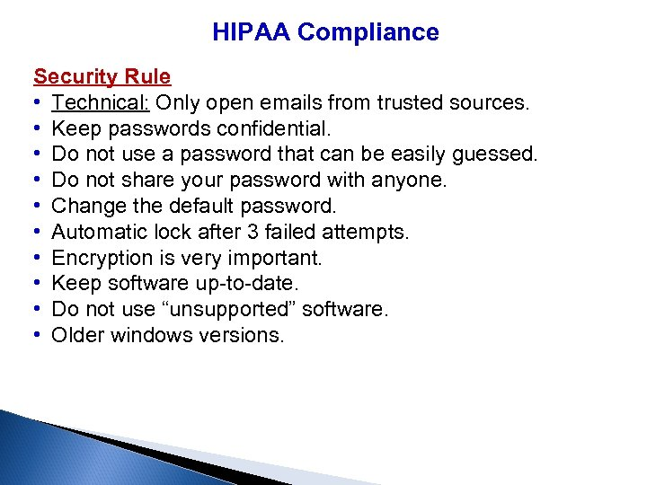 HIPAA Compliance Security Rule • Technical: Only open emails from trusted sources. • Keep