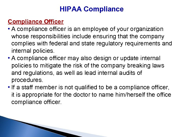 HIPAA Compliance Officer • A compliance officer is an employee of your organization whose