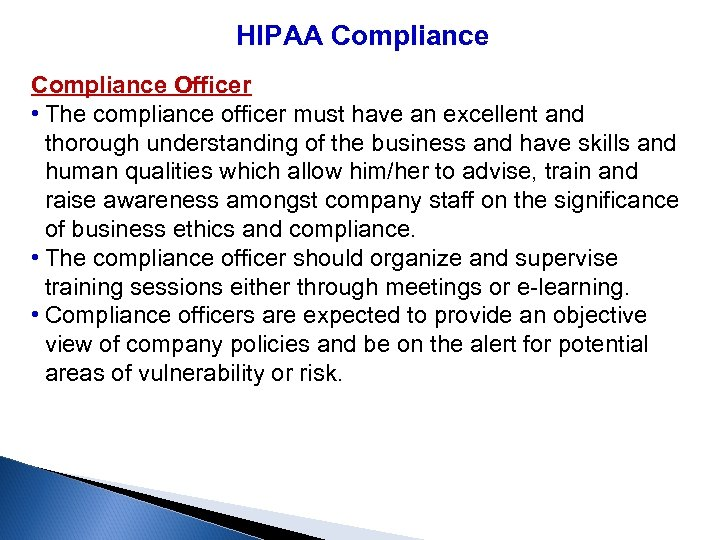 HIPAA Compliance Officer • The compliance officer must have an excellent and thorough understanding
