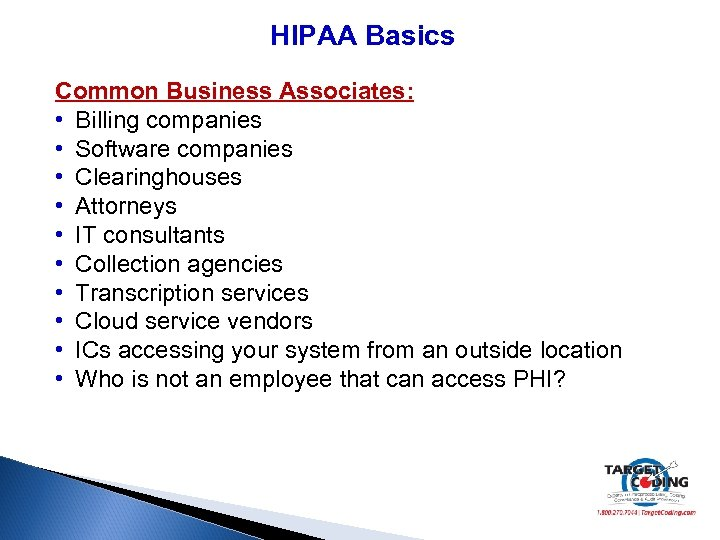 HIPAA Basics Common Business Associates: • Billing companies • Software companies • Clearinghouses •