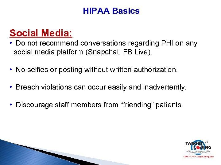 HIPAA Basics Social Media: • Do not recommend conversations regarding PHI on any social