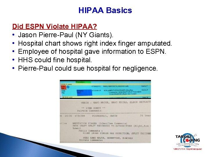 HIPAA Basics Did ESPN Violate HIPAA? • Jason Pierre-Paul (NY Giants). • Hospital chart