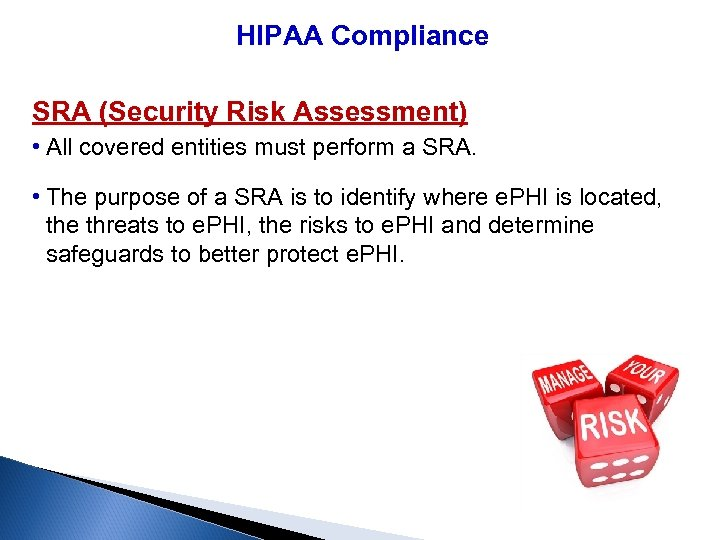 HIPAA Compliance SRA (Security Risk Assessment) • All covered entities must perform a SRA.