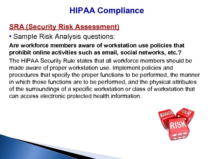 HIPAA Compliance SRA (Security Risk Assessment) • Sample Risk Analysis questions: Are workforce members
