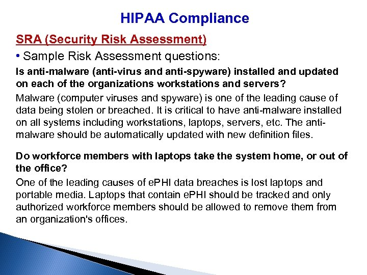 HIPAA Compliance SRA (Security Risk Assessment) • Sample Risk Assessment questions: Is anti-malware (anti-virus