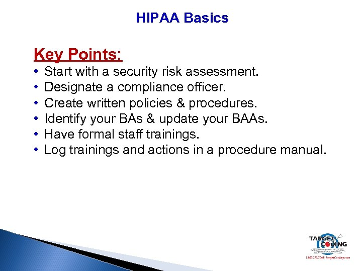 HIPAA Basics Key Points: • Start with a security risk assessment. • Designate a