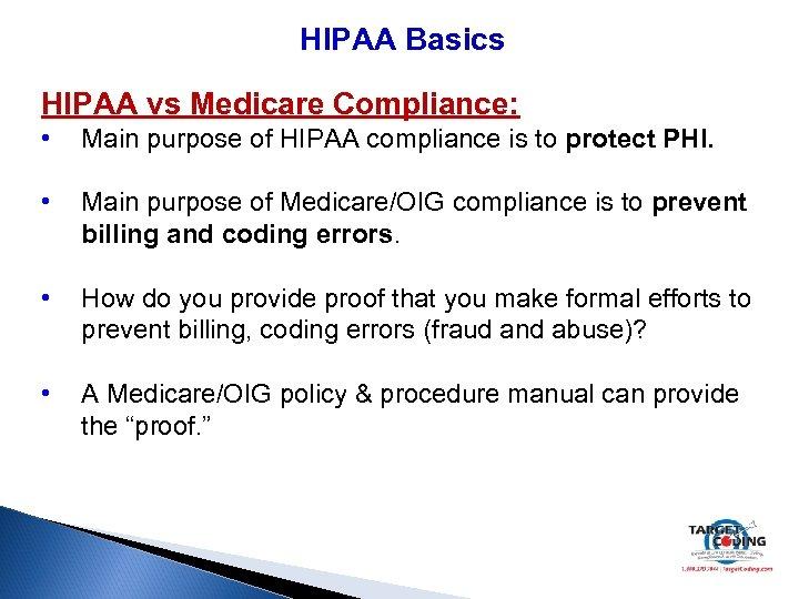HIPAA Basics HIPAA vs Medicare Compliance: • Main purpose of HIPAA compliance is to