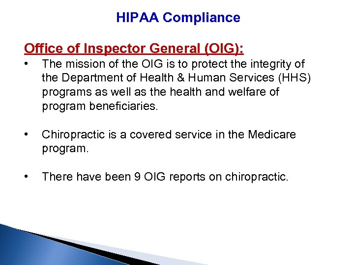 HIPAA Compliance Office of Inspector General (OIG): • The mission of the OIG is