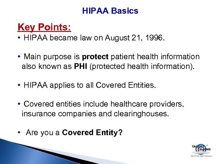 HIPAA Basics Key Points: • HIPAA became law on August 21, 1996. • Main