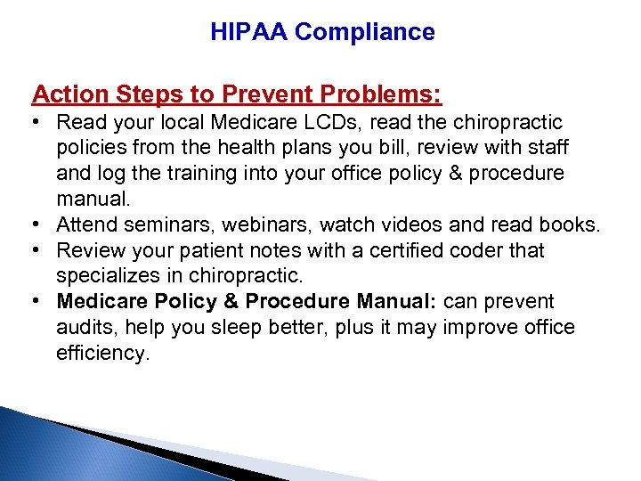 HIPAA Compliance Action Steps to Prevent Problems: • Read your local Medicare LCDs, read