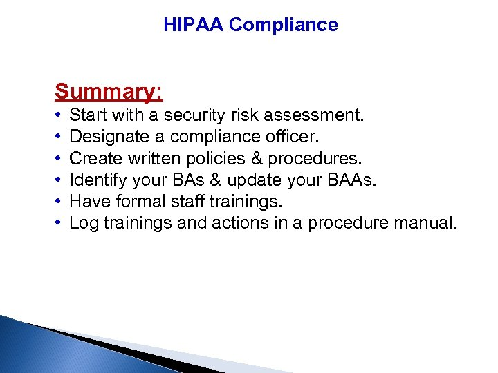 HIPAA Compliance Summary: • Start with a security risk assessment. • Designate a compliance