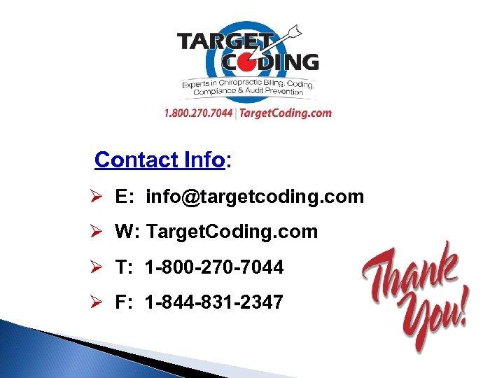 Contact Info: Ø E: info@targetcoding. com Ø W: Target. Coding. com Ø T: 1