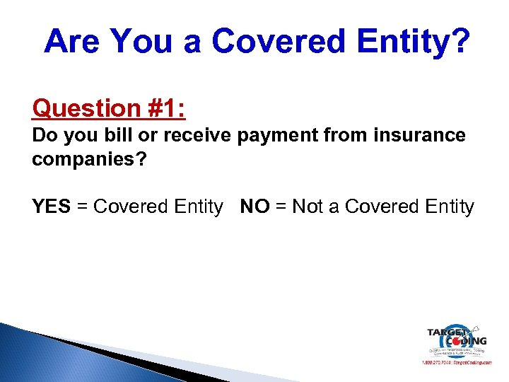 Are You a Covered Entity? Question #1: Do you bill or receive payment from