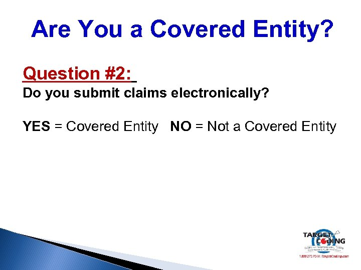 Are You a Covered Entity? Question #2: Do you submit claims electronically? YES =
