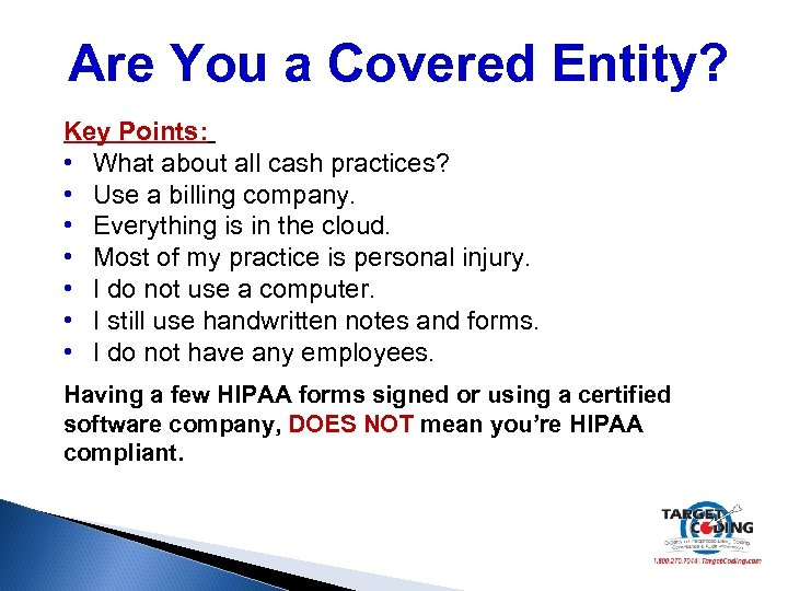 Are You a Covered Entity? Key Points: • What about all cash practices? •