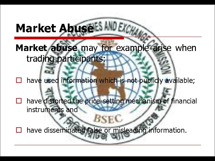 Market Abuse Market abuse may for example arise when trading participants: o have used