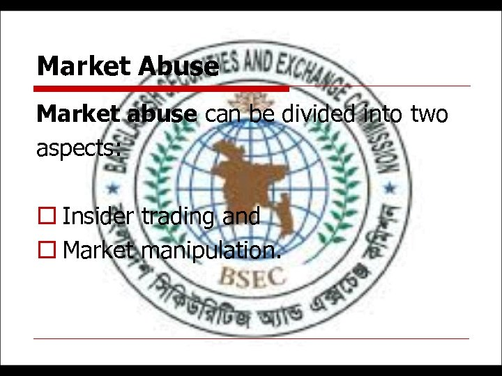 Market Abuse Market abuse can be divided into two aspects: o Insider trading and