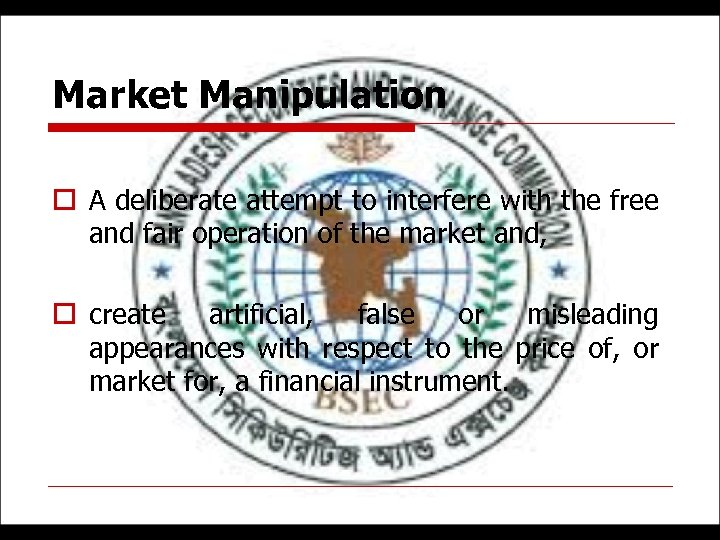 Market Manipulation o A deliberate attempt to interfere with the free and fair operation