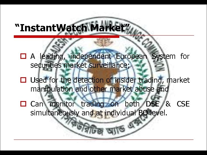 """""""Instant. Watch Market"""" o A leading, independent European System for securities market surveillance; o"""