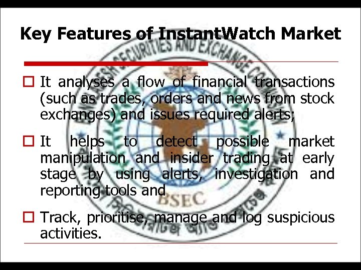 Key Features of Instant. Watch Market o It analyses a flow of financial transactions