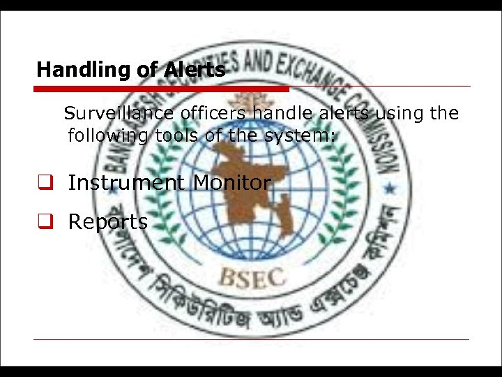 Handling of Alerts Surveillance officers handle alerts using the following tools of the system: