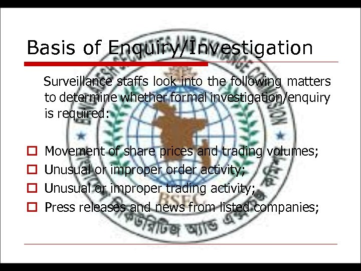 Basis of Enquiry/Investigation Surveillance staffs look into the following matters to determine whether formal