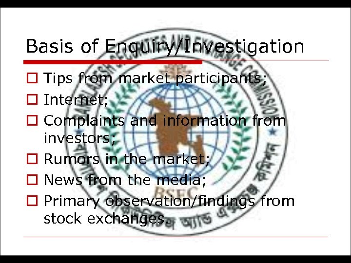 Basis of Enquiry/Investigation o Tips from market participants; o Internet; o Complaints and information