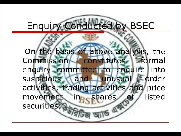 Enquiry Conducted by BSEC On the basis of above analysis, the Commission constitutes formal