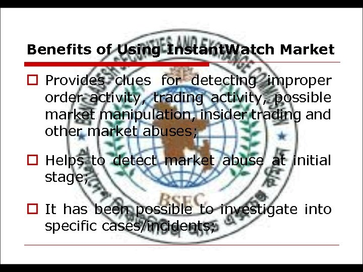 Benefits of Using Instant. Watch Market o Provides clues for detecting improper order activity,