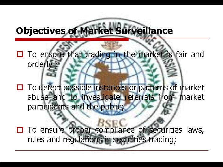 Objectives of Market Surveillance o To ensure that trading in the market is fair